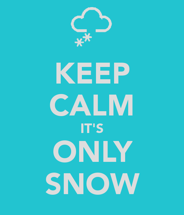 Keep Calm It's Only Snow